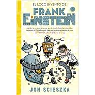 El loco invento de Frank Einstein/ Frank Einstein and the Electro-Finger by Scieszka, Jon; Biggs, Brian; Hermoso, Julio, 9788420488165