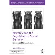 Morality and the Regulation of Social Behavior: Groups as Moral Anchors by Ellemers; Naomi, 9781138958166