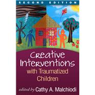 Creative Interventions with Traumatized Children, Second Edition by Malchiodi, Cathy A.; Perry, Bruce D., 9781462518166