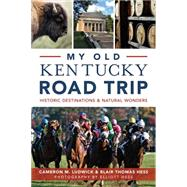 My Old Kentucky Road Trip by Ludwick, Cameron M.; Hess, Blair Thomas; Hess, Elliott, 9781626198166