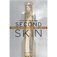 Second Skin Josephine Baker & the Modern Surface by Cheng, Anne Anlin, 9780199988167