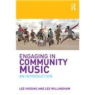 Engaging in Community Music: An Introduction by Higgins; Lee, 9781138638167