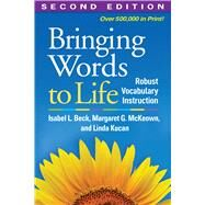 Bringing Words to Life, Second Edition Robust Vocabulary Instruction by Beck, Isabel L.; McKeown, Margaret G.; Kucan, Linda, 9781462508167