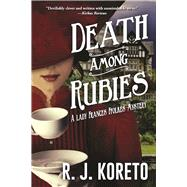 Death Among Rubies A Lady Frances Ffolkes Mystery by Koreto, R. J., 9781629538167
