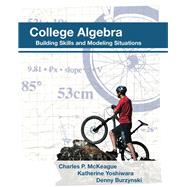 College Algebra: Building Skills and Modeling Situations by Charles P. McKeague, 9781936368167