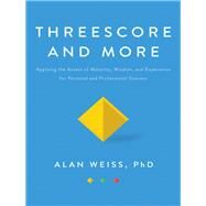 Three Score and More: Applying the Assets of Maturity, Wisdom, and Experience for Personal and Professional Success by Weiss; Alan, 9781138558168