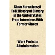 Slave Narratives: A Folk History of Slavery in the United States from Interviews With Former Slaves, Arkansas Narratives by Work Projects Administration, 9781153788168