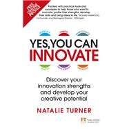 Yes, You Can Innovate Discover your innovation strengths and develop your creative potential by Turner, Natalie, 9781292218168