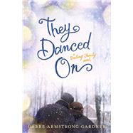 They Danced on by Gardner, Carre Armstrong, 9781414388168