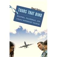 Tours That Bind: Diaspora, Pilgrimage, and Israeli Birthright Tourism by Kelner, Shaul, 9780814748169