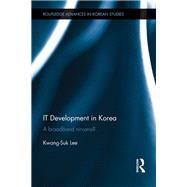 IT Development in Korea: A Broadband Nirvana? by Lee; Kwang-Suk, 9781138858169