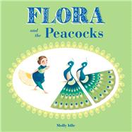 Flora and the Peacocks by Idle, Molly, 9781452138169