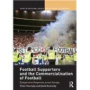 Football Supporters and the Commercialisation of Football: Comparative Responses across Europe by Kennedy; Peter, 9781138058170