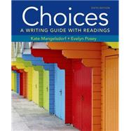 Choices A Writing Guide with Readings by Mangelsdorf, Kate; Posey, Evelyn, 9781457698170