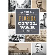 On This Day in Florida Civil War History by Wynne, Nick; Knetsch, Joseph, 9781467118170