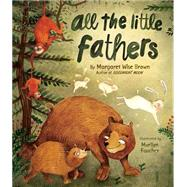 All the Little Fathers by Brown, Margaret Wise; Faucher, Marilyn, 9781472378170