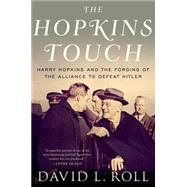 The Hopkins Touch Harry Hopkins and the Forging of the Alliance to Defeat Hitler by Roll, David L., 9780190218171