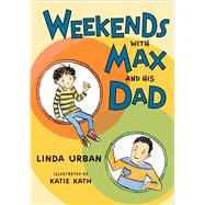 Weekends With Max and His Dad by Urban, Linda; Kath, Katie, 9780544598171