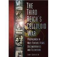 The Third Reich's Celluloid War by Garden, Ian, 9780750968171