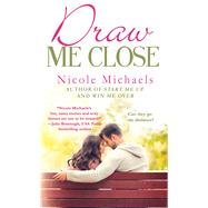 Draw Me Close by Michaels, Nicole, 9781250058171