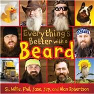 Everything's Better With a Beard by Robertson, Si; Robertson, Willie; Robertson, Phil; Robertson, Jase; Robertson, Jep, 9781481418171