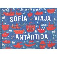 Sofía viaja a la Antártida / Sophie Scott Goes South by Lester, Alison, 9788494208171