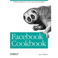 Facebook Cookbook : Building Applications to Grow Your Facebook Empire by Goldman, Jay, 9780596518172