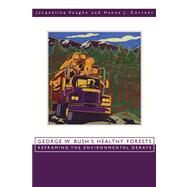 George W. Bush's Healthy Forests : Reframing the Environmental Debate by Vaughn, Jacqueline, 9780870818172