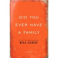 Did You Ever Have A Family by Clegg, Bill, 9781476798172
