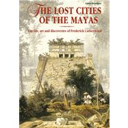 The Lost Cities of the Maya The Life, Art, and Discoveries of Frederick Catherwood by Bourbon, Fabio, 9788854408173