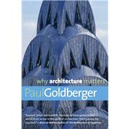 Why Architecture Matters by Paul Goldberger, 9780300168174