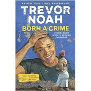 Born a Crime by NOAH, TREVOR, 9780399588174