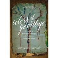 Colors of Goodbye by Vaudrey, September; Niequist, Shauna, 9781496408174
