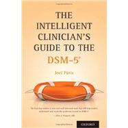 The Intelligent Clinician's Guide to the DSM-5® by Paris, Joel, 9780199738175