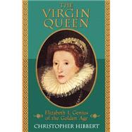 The Virgin Queen: Elizabeth I, Genius of the Golden Age by Hibbert, Christopher, 9780201608175