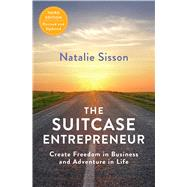 The Suitcase Entrepreneur Create Freedom in Business and Adventure in Life by Sisson, Natalie, 9781501178177