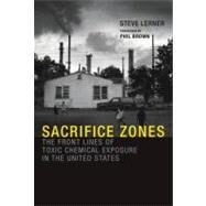 Sacrifice Zones by Lerner, Steve; Brown, Phil, 9780262518178