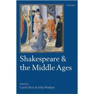Shakespeare and the Middle Ages by Perry, Curtis; Watkins, John, 9780199558179