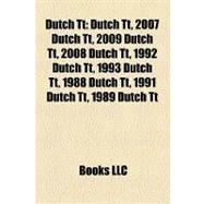 Dutch Tt : 2007 Dutch Tt, 2009 Dutch Tt, 2008 Dutch Tt, 1992 Dutch Tt, 1993 Dutch Tt, 1988 Dutch Tt, 1991 Dutch Tt, 1989 Dutch Tt, 1990 Dutch Tt by , 9781155348179