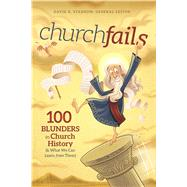 churchfails 100 Blunders in Church History (& What We Can Learn from Them) by Stabnow, David  K.; Butler, Rex; Cleaver, Ken; Durst, Rodrick K.; Harsch, Lloyd A.; Lutzweiler, James; Presley, Stephen, 9781433608179