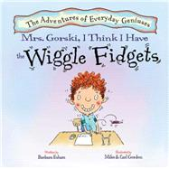 Mrs. Gorski, I Think I Have the Wiggle Fidgets by Esham, Barbara; Gordon, Mike; Gordon, Carl, 9781603368179