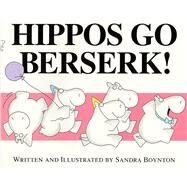Hippos Go Berserk! by Boynton, Sandra; Boynton, Sandra, 9780689808180