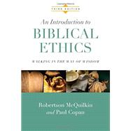 An Introduction to Biblical Ethics by McQuilkin, Robertson; Copan, Paul, 9780830828180