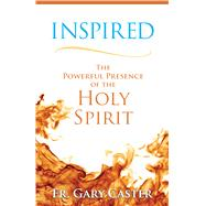 Inspired: The Powerful Presence of the Holy Spirit by Caster, Gary, 9781616368180
