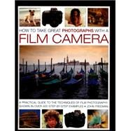 How to Take Great Photographs With a Film Camera by Freeman, John, 9780754828181