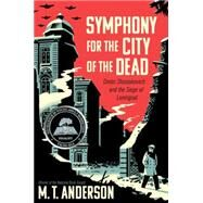 Symphony for the City of the Dead by ANDERSON, M.T., 9780763668181
