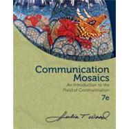 Communication Mosaics An Introduction to the Field of Communication by Wood, Julia T., 9780840028181