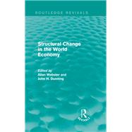 Structural Change in the World Economy (Routledge Revivals) by Webster; Allan, 9780415858182