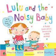Lulu and the Noisy Baby by Reid, Camilla; Busby, Ailie, 9781408828182