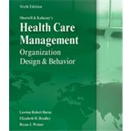Shortell and Kaluzny's Healthcare Management Organization Design and Behavior by Burns, Lawton; Bradley, Elizabeth; Weiner, Bryan, 9781435488182